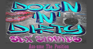 Ass-ume The Position|Down N' Dirty
