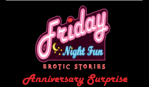 Friday Night Fun Erotic Stories - Anniversary Surprise