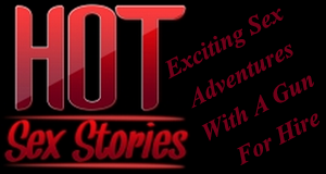 Hot Sex Stories: Exciting Sex Adventures With A Gun For Hire