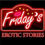 Friday's Erotic Stories