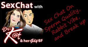 Sex Chat On Sperm Quality, Rabbit Vibe, and Breakup