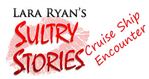 Lara Ryan's Sultry Stories: Cruise Ship Encounter