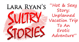 Hot & Sexy Story: Unplanned Vacation Trip To An Erotic Adventure