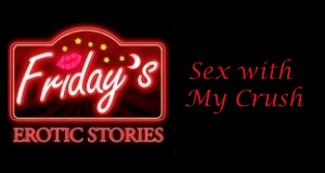 friday night fun, sex with my crush, erotic podcast story, having sex, dreaming of sex