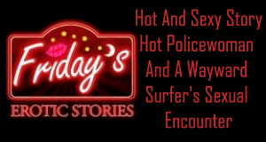 sexual, hot policewoman, sexual urges, hot and sexy story, sexual encounter, sexy story