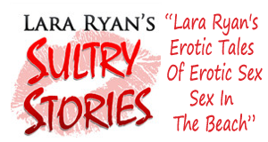 Lara Ryan's Erotic Tales Of Erotic Sex - Sex In The Beach