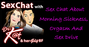 sex chat, morning sickness, orgasm, sex drive
