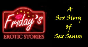hot story, Erotic story, sex story, sex senses